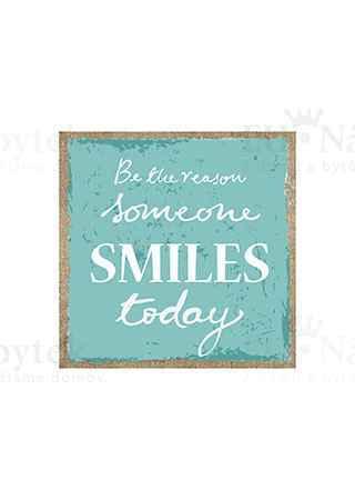 """Obraz s nápisem: """"Buď důvodem, že se dnes někdo  usměje"""""""