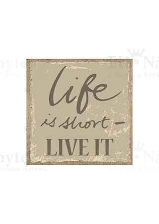"""Obraz s nápisem: """"Život je krátký, tak žij"""""""